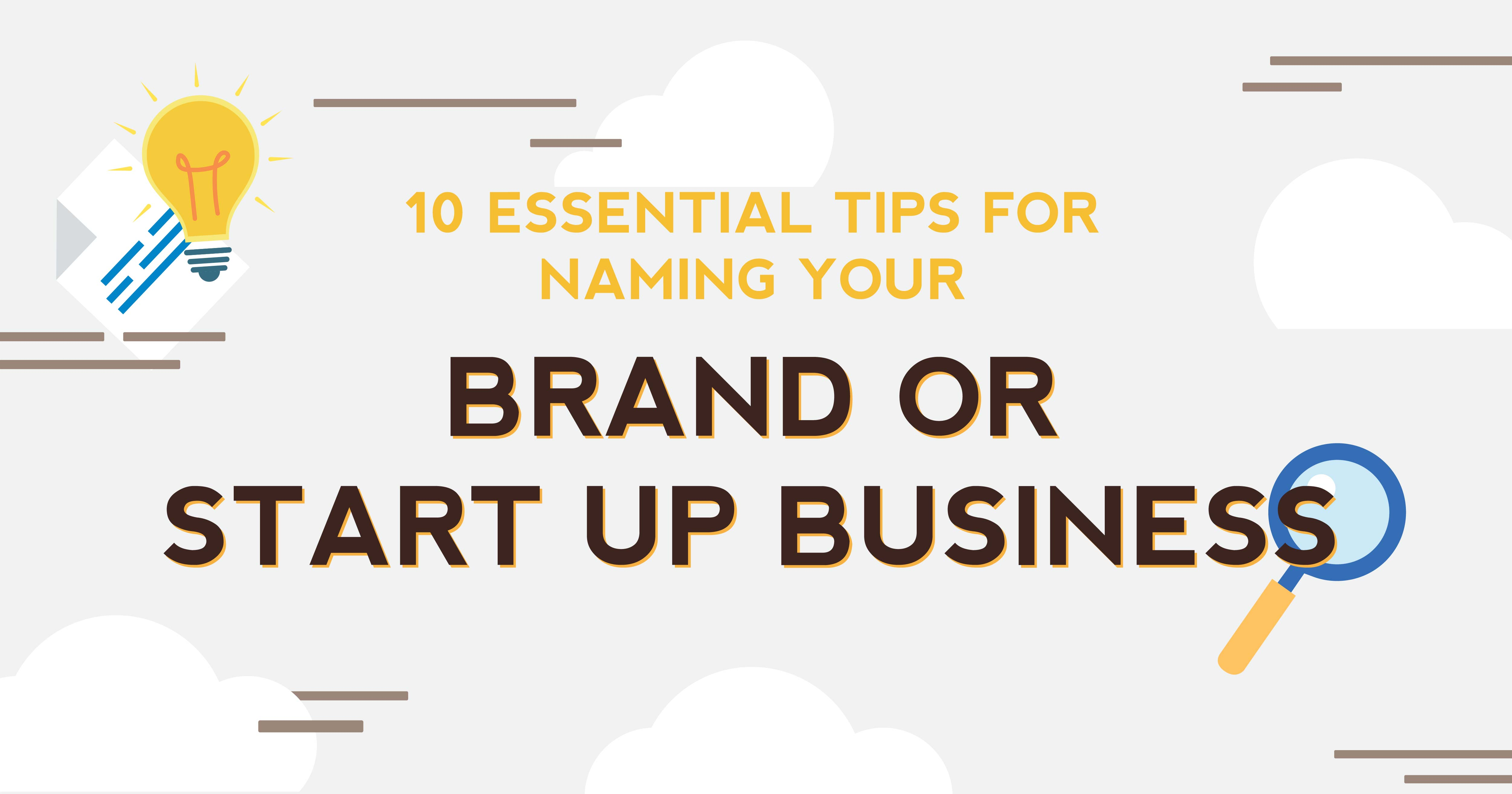 10 Essential Tips For Naming Your Brand or Start Up Business