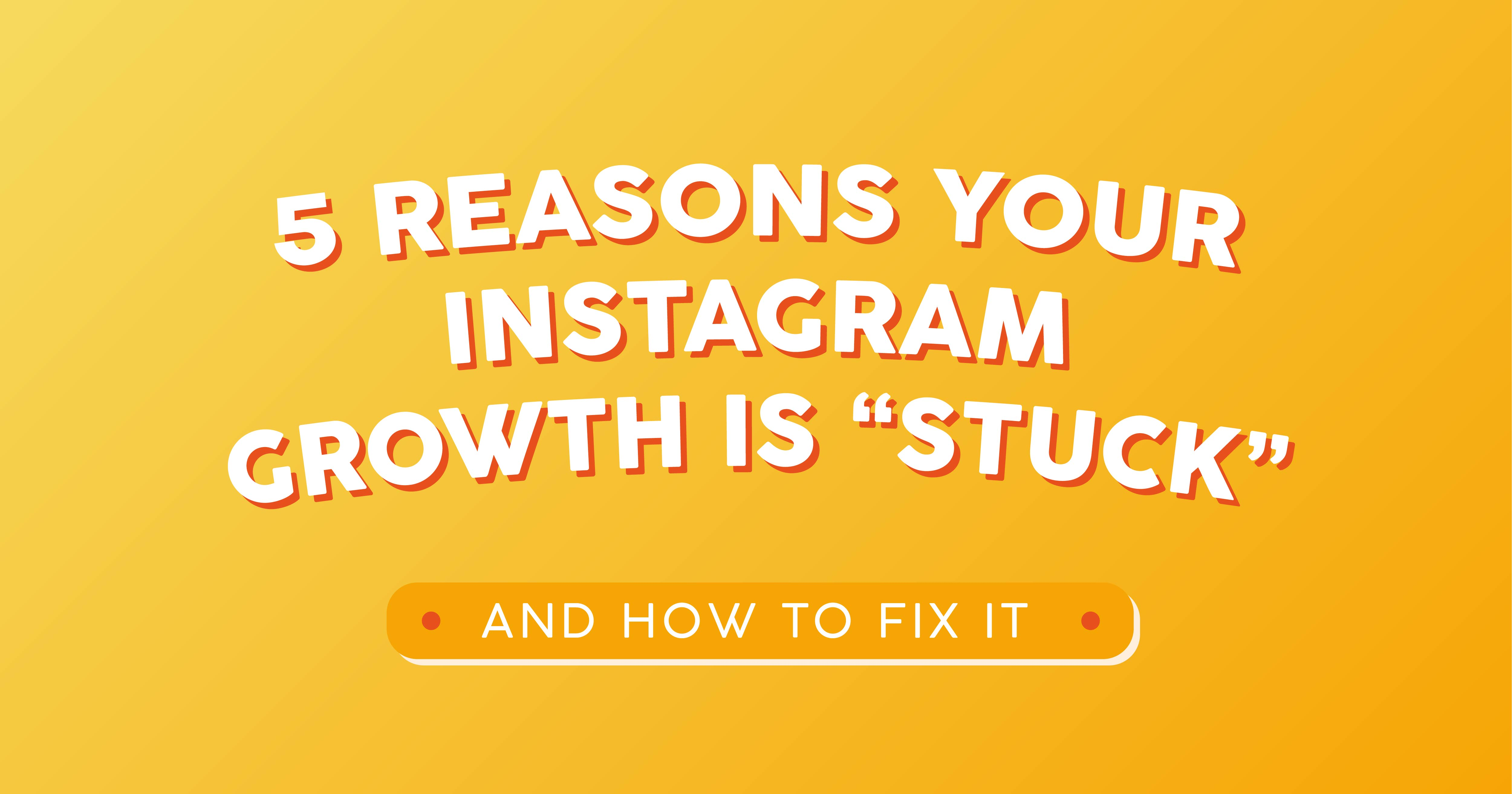 5 Reasons Your Instagram Growth is Stuck