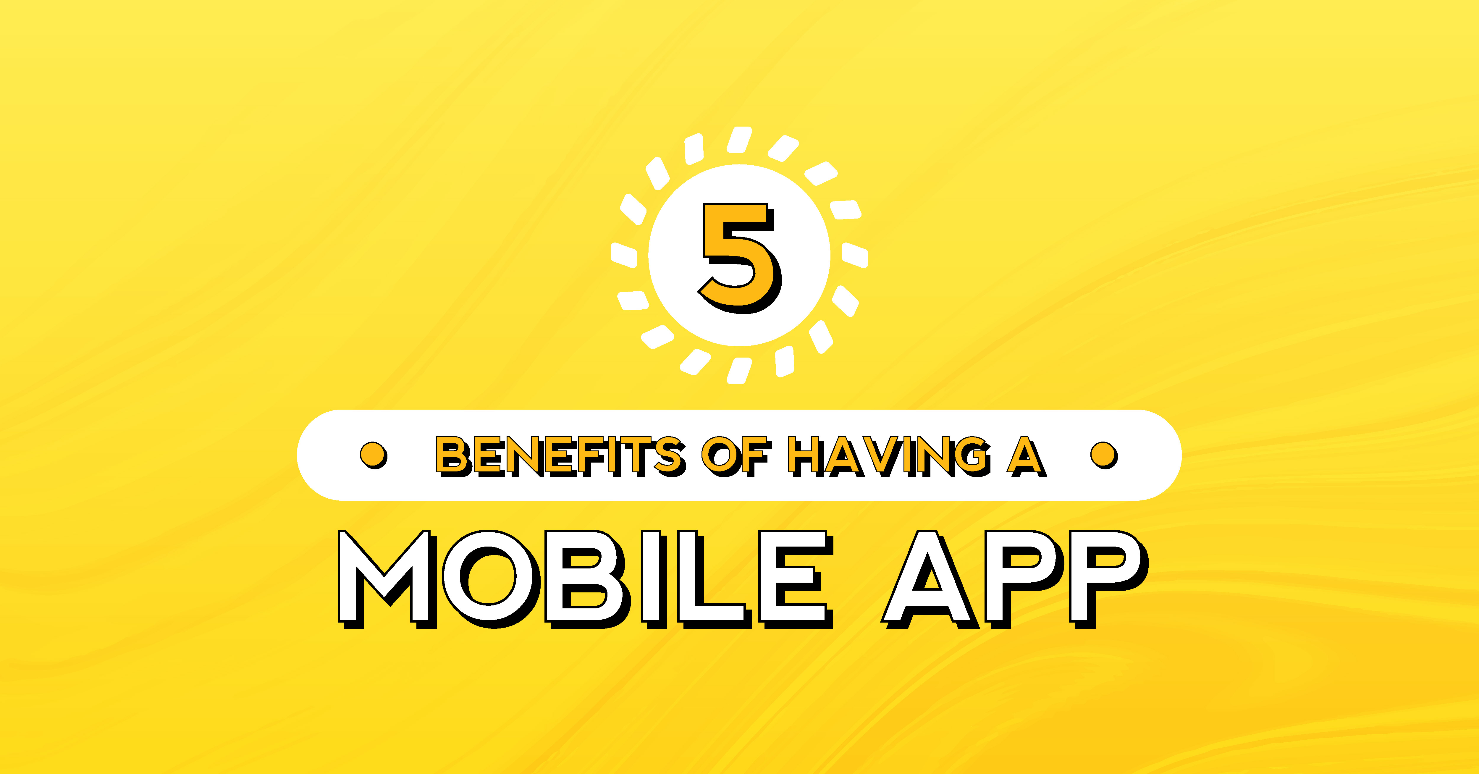 5 Benefits of Having a Mobile App