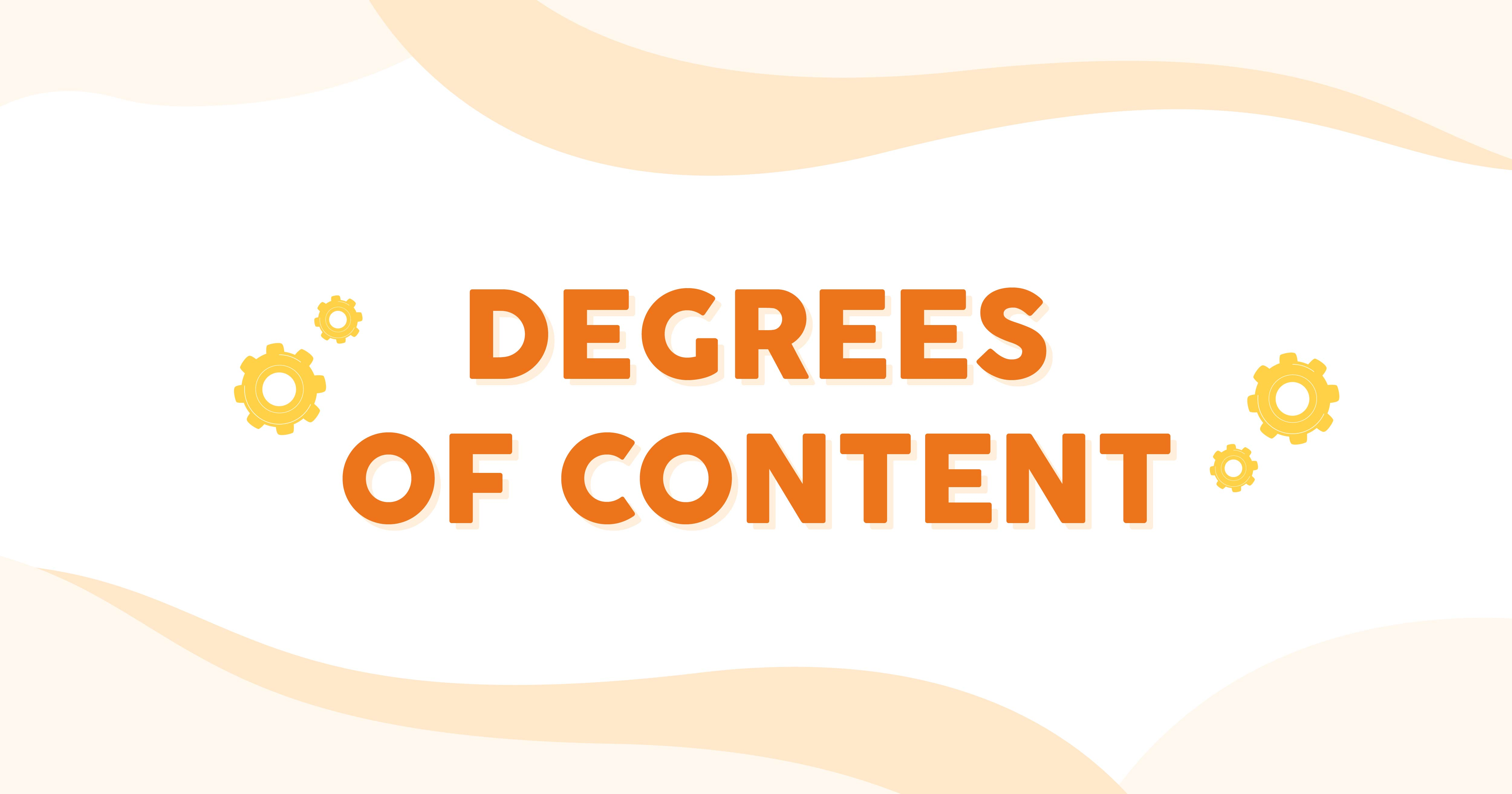 Degrees of Content