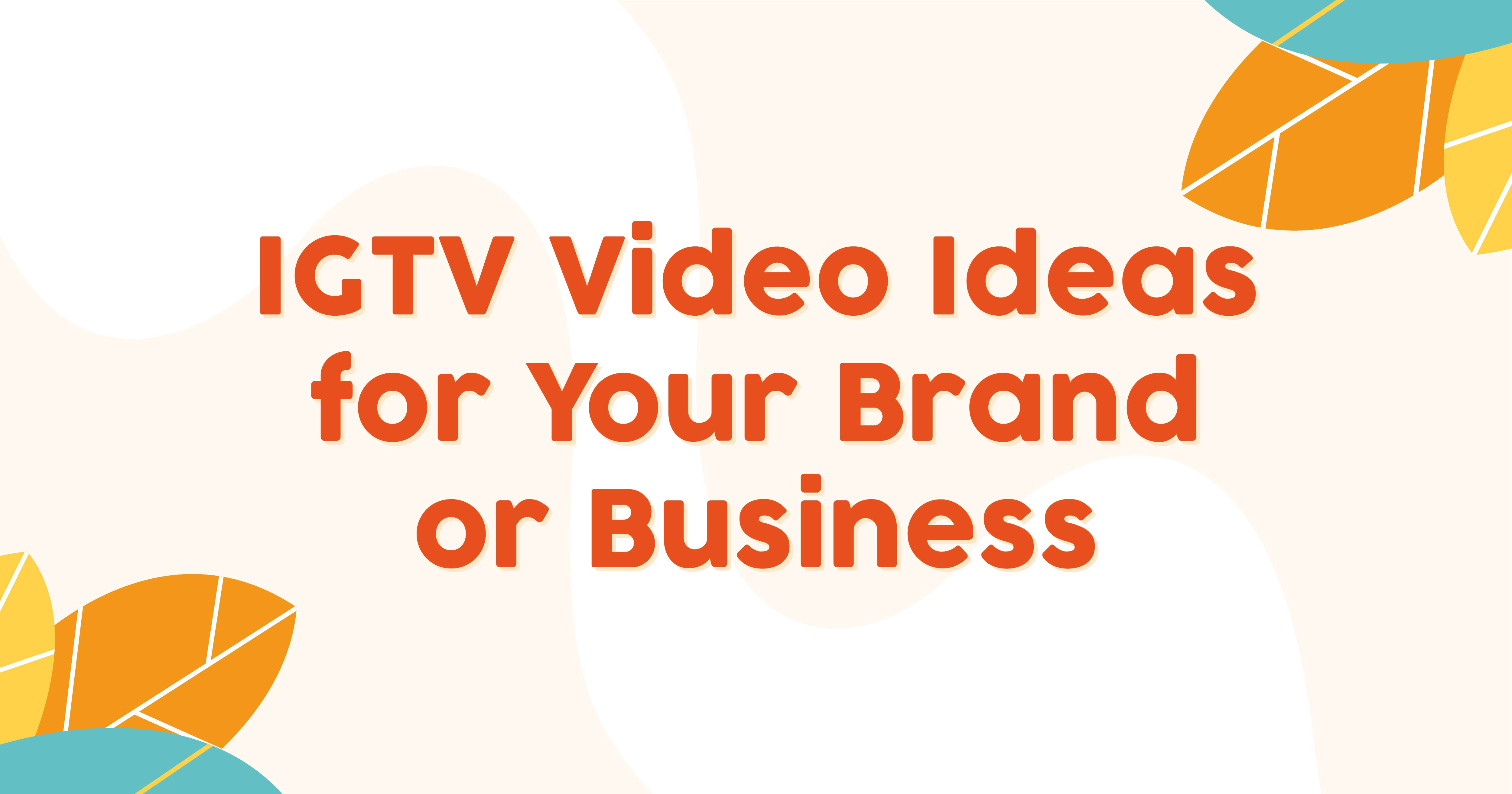 IGTV Video Ideas for Your Brand or Business