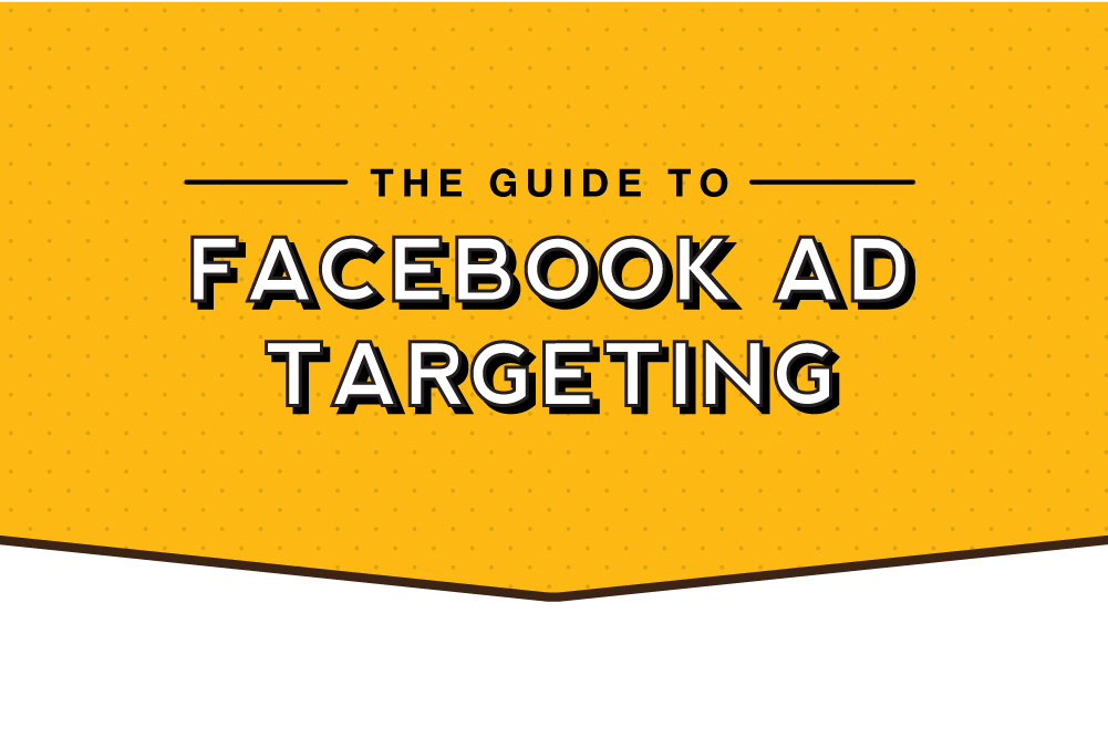 The Guide to Facebook Ad Targeting