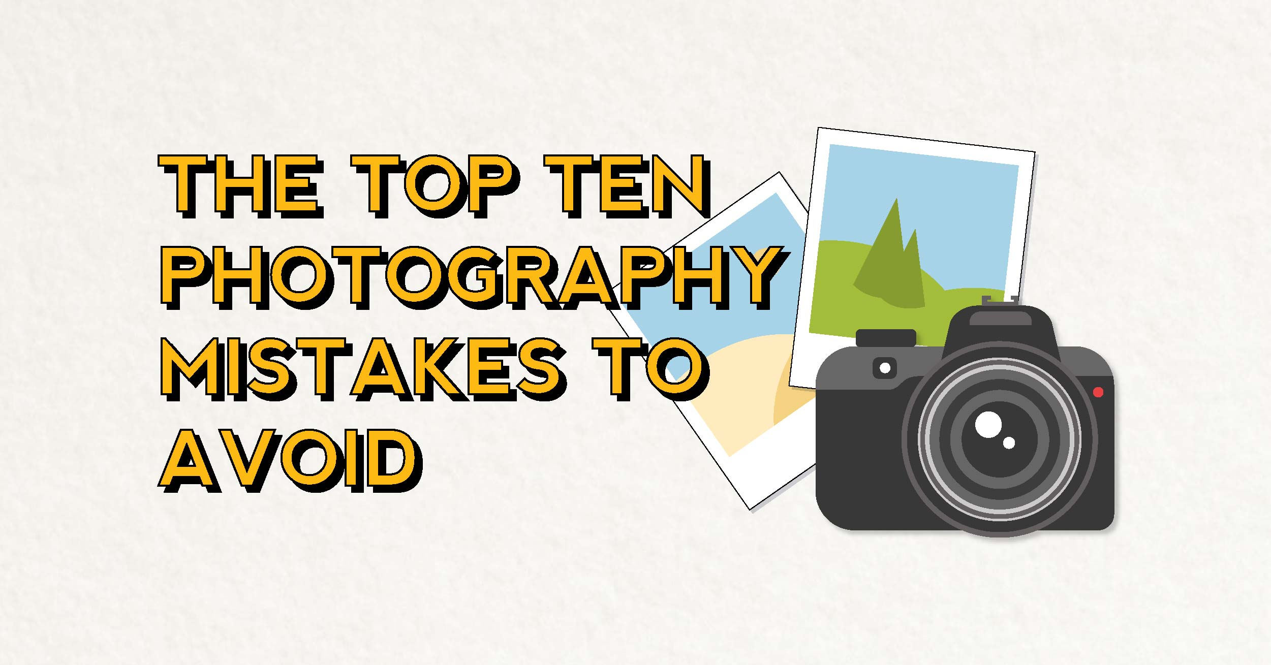 The Top Ten Photography Mistakes To Avoid