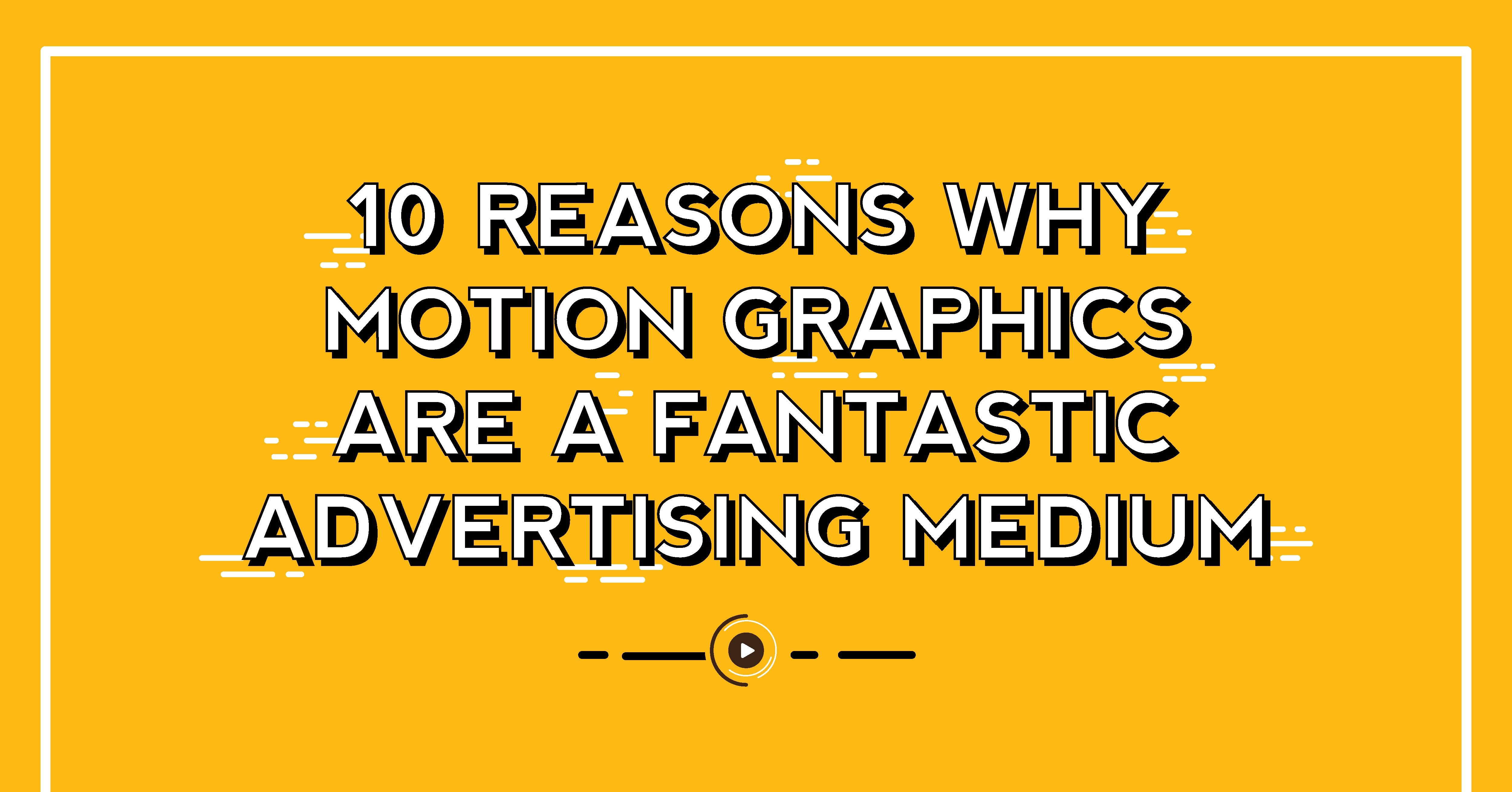 10 Reasons Why Motion Graphic Are a Fantastic Advertising Medium