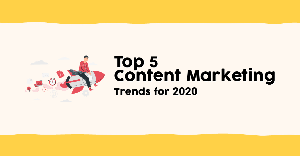 5 Content Marketing Trends to Help You Through 2020