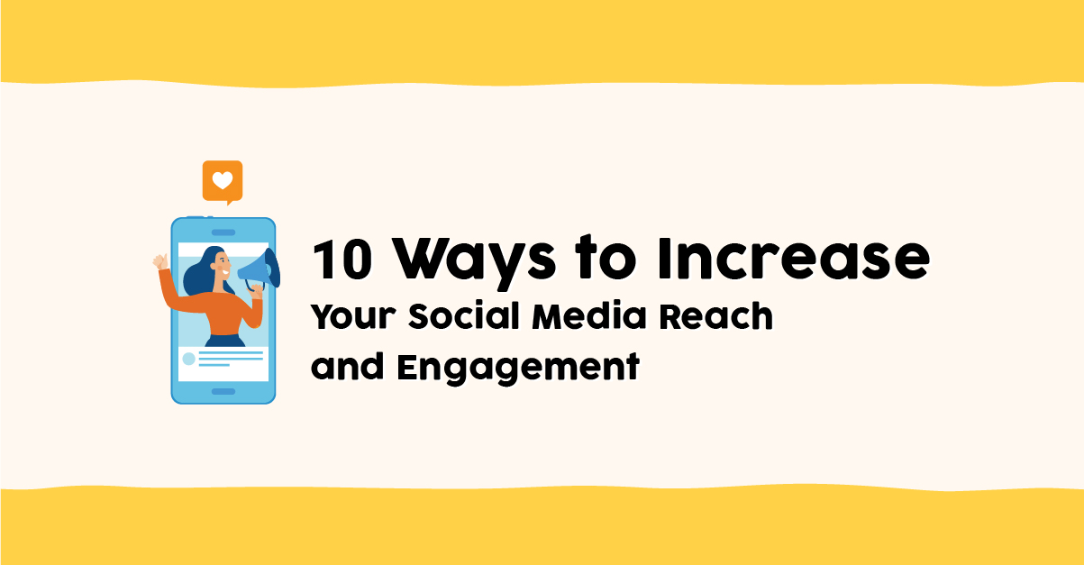 10 Ways to Increase Your Social Media Reach and Engagement